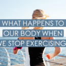 What Happens To Our Body When We Stop Exercising?
