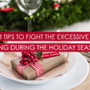 8 Tips to Fight the Excess Eating During the Holiday Season