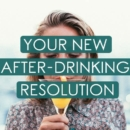 Your New After-drinking Resolution