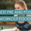 Best Pre And Post Workout Foods